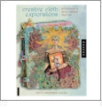 Creative Cloth Explorations : Adventures in Fairy-Inspired Fiber Art - Paperback